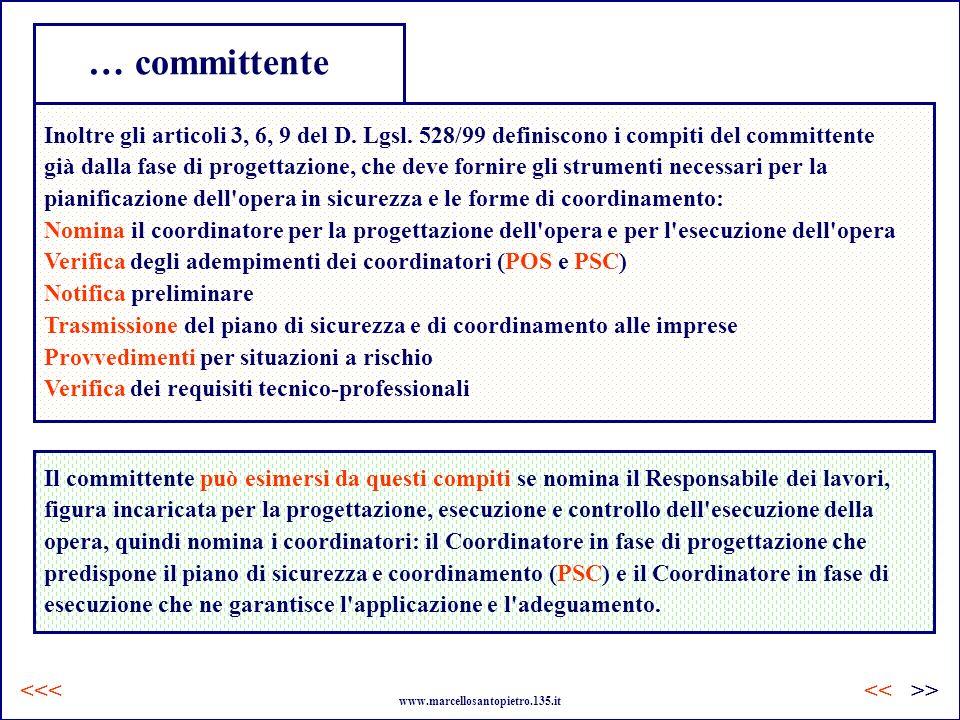 … committente Inoltre gli articoli 3, 6, 9 del D. Lgsl. 528/99 definiscono i compiti del committente già dalla fase di progettazione, che deve fornire