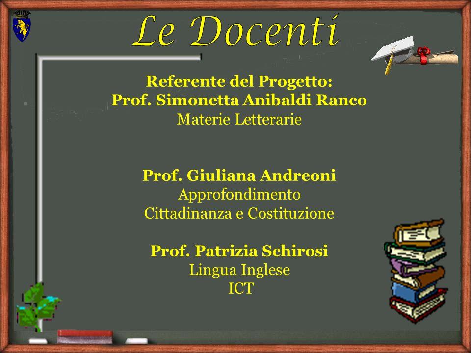 Referente del Progetto: Prof. Simonetta Anibaldi Ranco Materie Letterarie Prof. Giuliana Andreoni Approfondimento Cittadinanza e Costituzione Prof. Pa