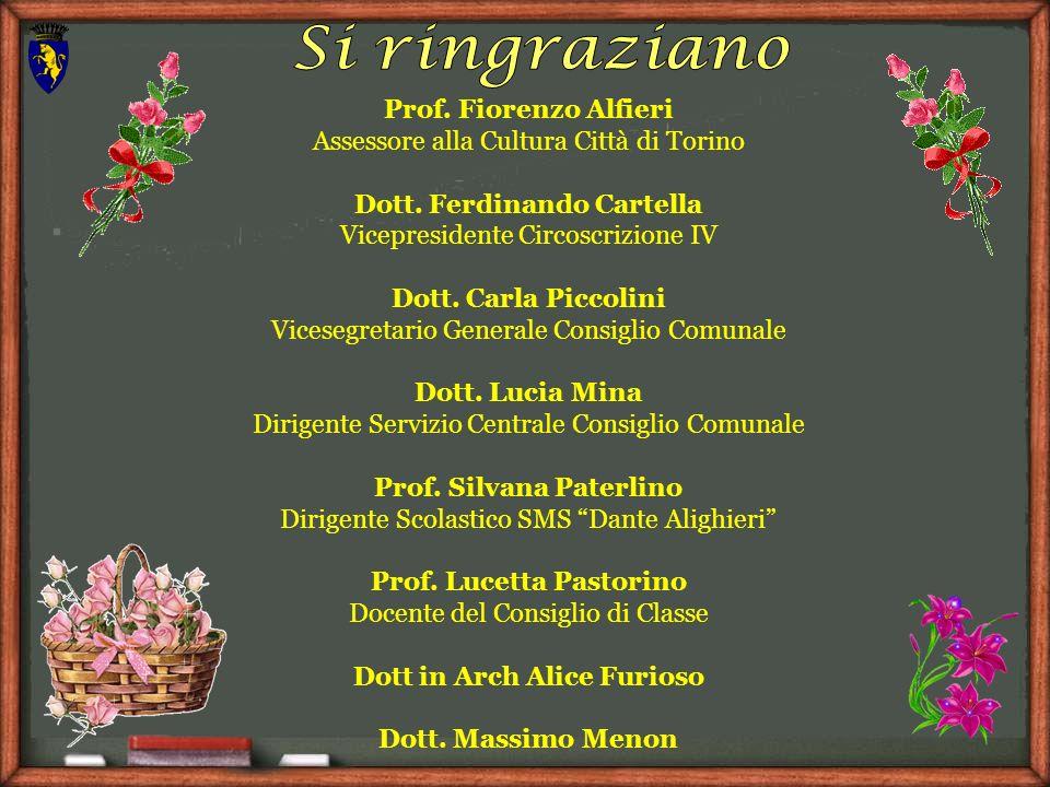Prof. Fiorenzo Alfieri Assessore alla Cultura Città di Torino Dott. Ferdinando Cartella Vicepresidente Circoscrizione IV Dott. Carla Piccolini Viceseg