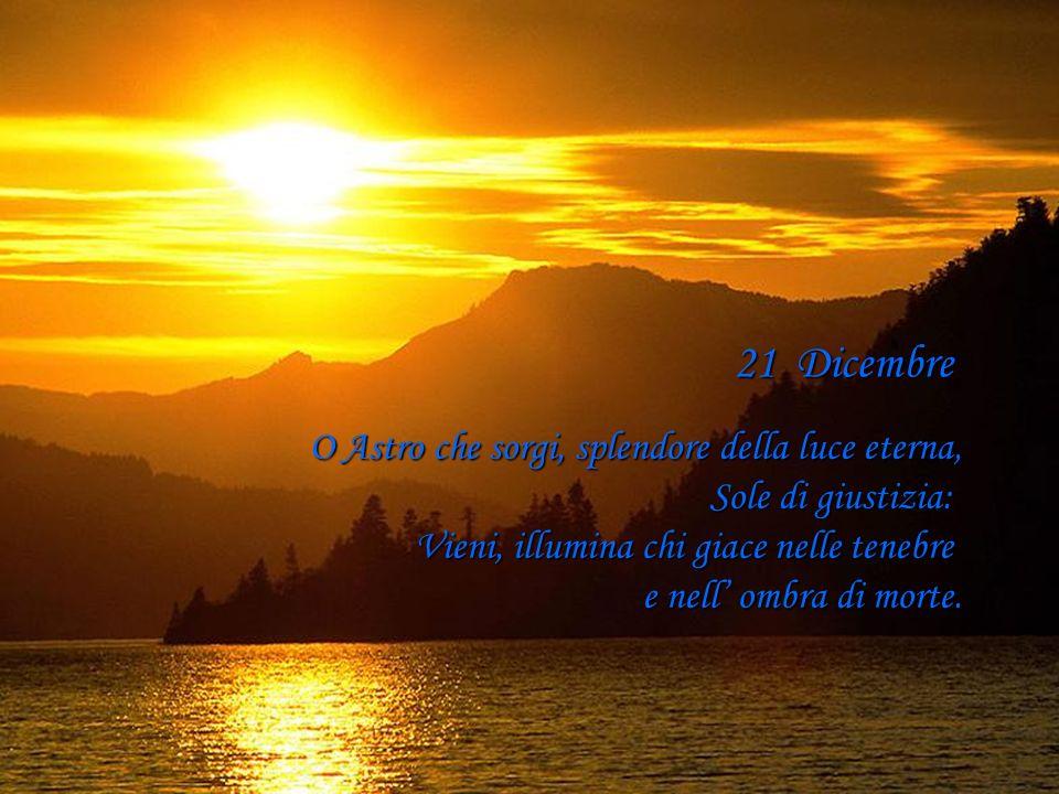 20 Dicembre O Chiave di Davide, scettro della casa d Israele, che apri e nessuno può chiudere, chiudi e nessuno può aprire: Vieni, libera l uomo prigi