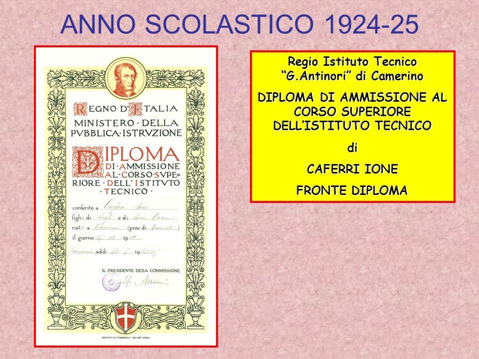 ANNO SCOLASTICO 1924-25 Regio Istituto Tecnico G.Antinori di Camerino DIPLOMA DI AMMISSIONE AL CORSO SUPERIORE DELLISTITUTO TECNICO di CAFERRI IONE FR