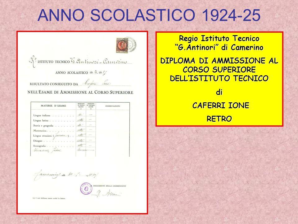 ANNO SCOLASTICO 1924-25 Regio Istituto Tecnico G.Antinori di Camerino DIPLOMA DI AMMISSIONE AL CORSO SUPERIORE DELLISTITUTO TECNICO di CAFERRI IONE CA