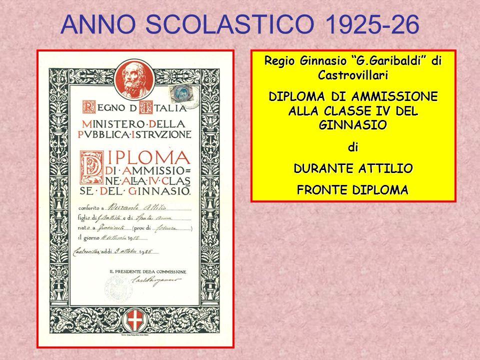 ANNO SCOLASTICO 1925-26 Regio Ginnasio G.Garibaldi di Castrovillari DIPLOMA DI AMMISSIONE ALLA CLASSE IV DEL GINNASIO di DURANTE ATTILIO FRONTE DIPLOM