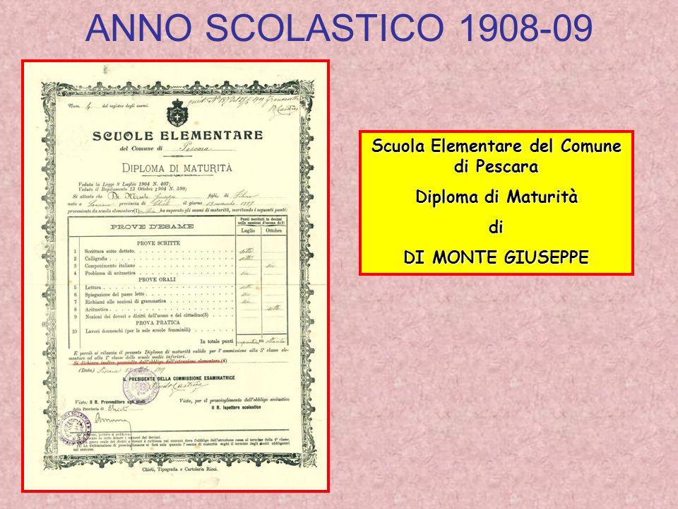 ANNO SCOLASTICO 1908-09 Scuola Elementare del Comune di Pescara Diploma di Maturità di DI MONTE GIUSEPPE