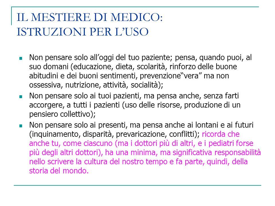 IL MESTIERE DI MEDICO: ISTRUZIONI PER LUSO Non pensare solo alloggi del tuo paziente; pensa, quando puoi, al suo domani (educazione, dieta, scolarità,
