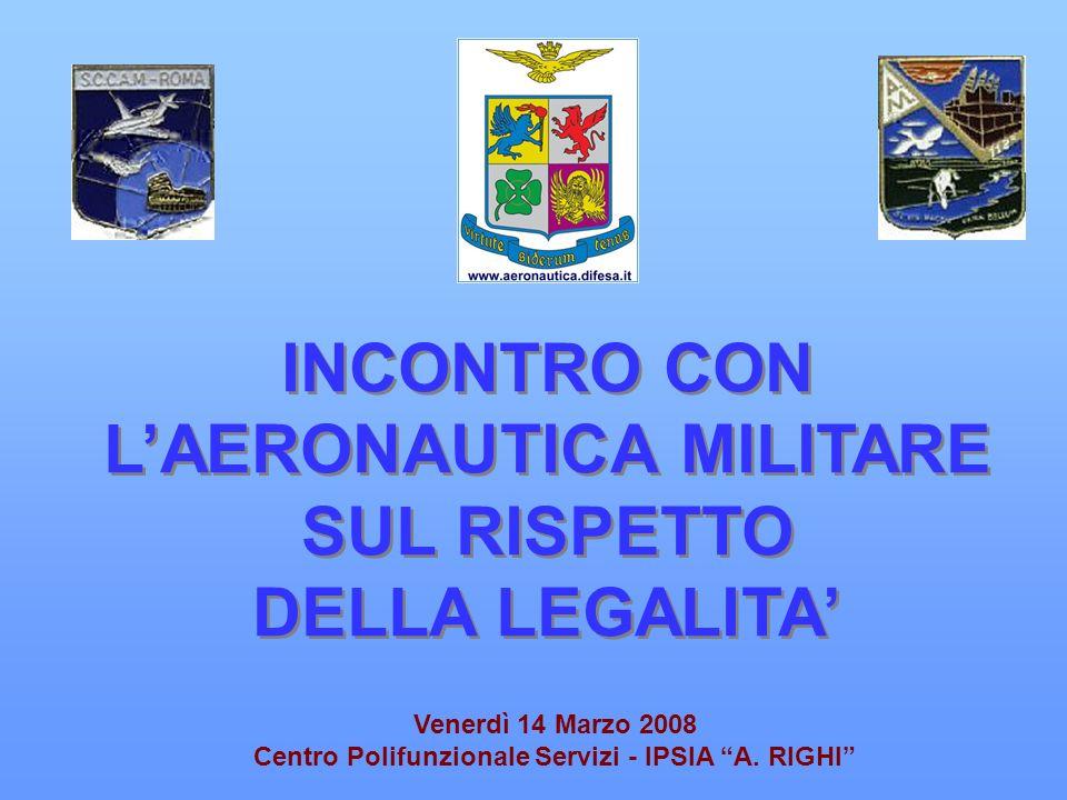 INCONTRO CON LAERONAUTICA MILITARE SUL RISPETTO DELLA LEGALITA INCONTRO CON LAERONAUTICA MILITARE SUL RISPETTO DELLA LEGALITA TEMPO Venerdì 14 Marzo 2008 Centro Polifunzionale Servizi - IPSIA A.