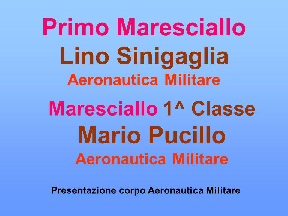 Primo Maresciallo Lino Sinigaglia Aeronautica Militare Presentazione corpo Aeronautica Militare TEMPO Maresciallo 1^ Classe Mario Pucillo Aeronautica Militare