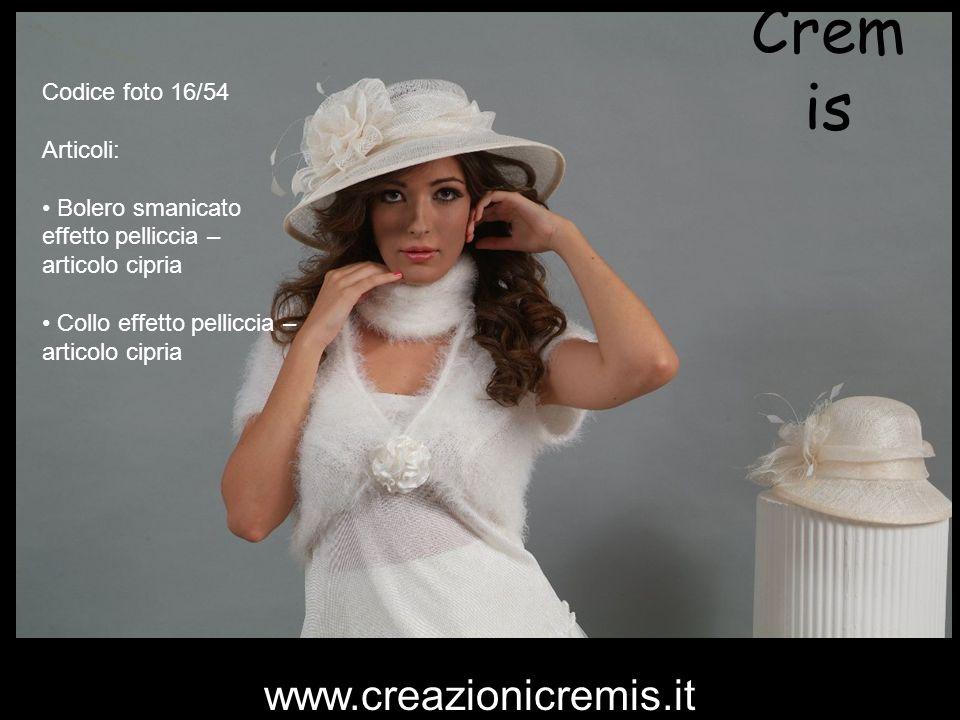 Crem is Codice foto 16/54 Articoli: Bolero smanicato effetto pelliccia – articolo cipria Collo effetto pelliccia – articolo cipria www.creazionicremis