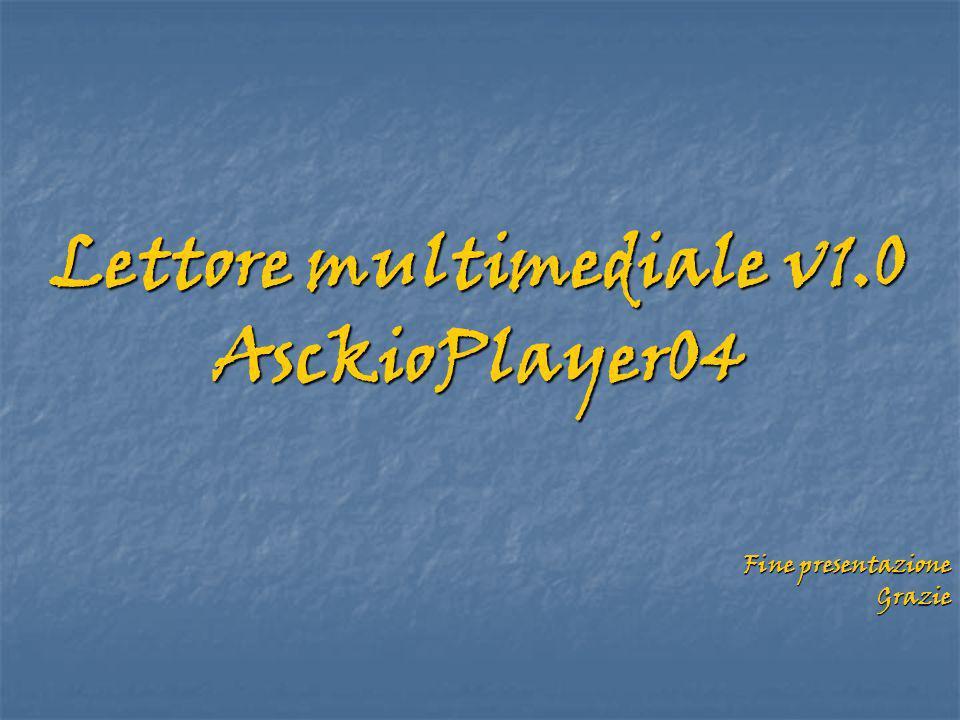 Lettore multimediale v1.0 AsckioPlayer04 Fine presentazione Grazie