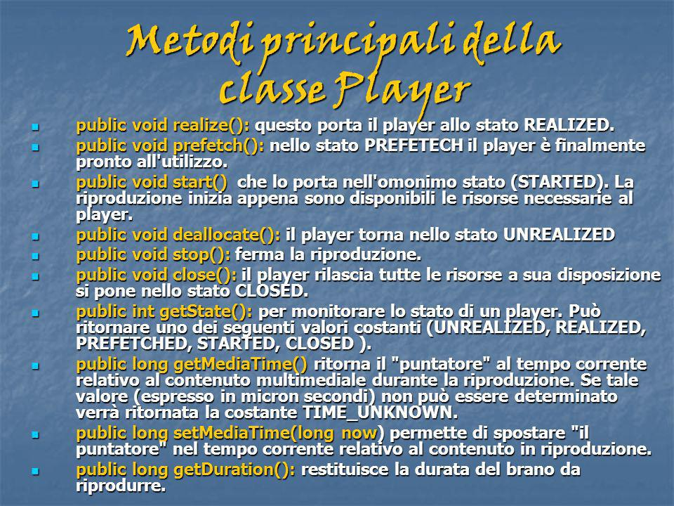 Metodi principali della classe Player public void realize(): questo porta il player allo stato REALIZED. public void realize(): questo porta il player