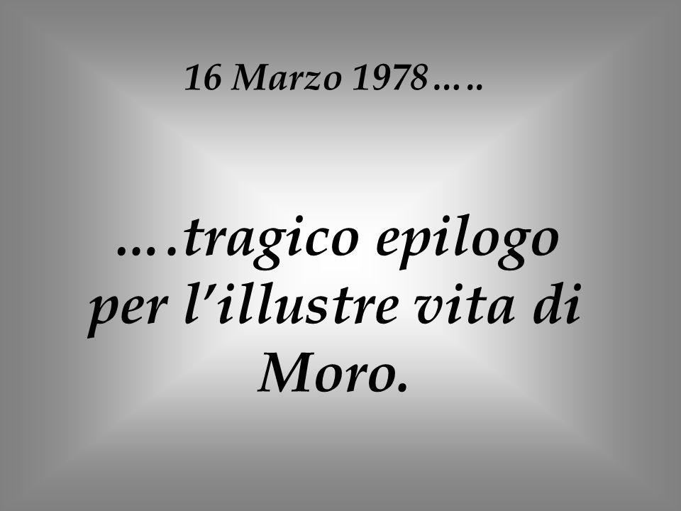 16 Marzo 1978….. ….tragico epilogo per lillustre vita di Moro.