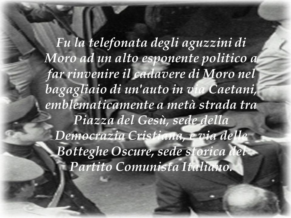 Fu la telefonata degli aguzzini di Moro ad un alto esponente politico a far rinvenire il cadavere di Moro nel bagagliaio di un'auto in via Caetani, em