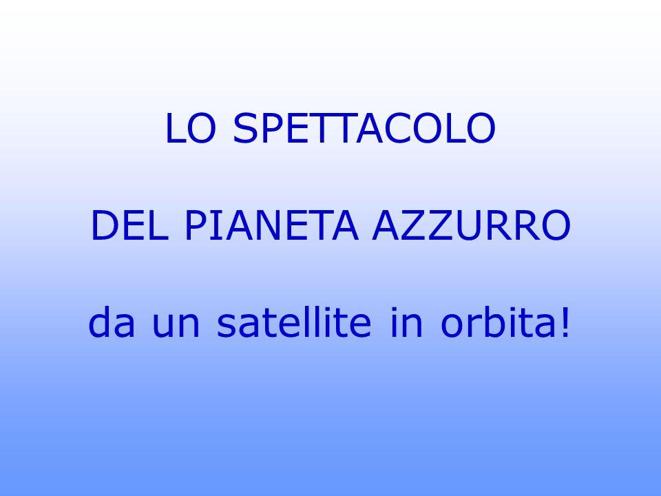 LO SPETTACOLO DEL PIANETA AZZURRO da un satellite in orbita!