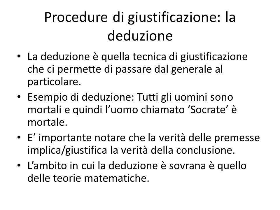 Procedure di giustificazione: la deduzione La deduzione è quella tecnica di giustificazione che ci permette di passare dal generale al particolare.