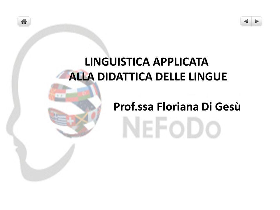 LINGUISTICA APPLICATA ALLA DIDATTICA DELLE LINGUE Prof.ssa Floriana Di Gesù