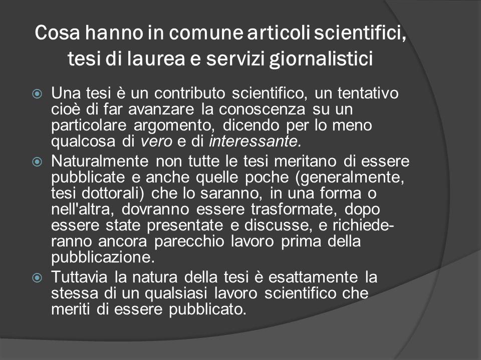 Cosa hanno in comune articoli scientifici, tesi di laurea e servizi giornalistici Una tesi è un contributo scientifico, un tentativo cioè di far avanz