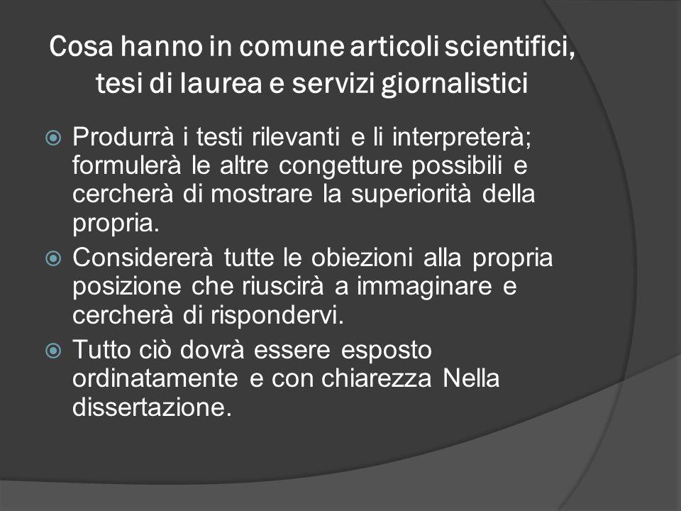 Cosa hanno in comune articoli scientifici, tesi di laurea e servizi giornalistici Produrrà i testi rilevanti e li interpreterà; formulerà le altre co