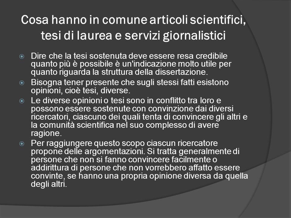Cosa hanno in comune articoli scientifici, tesi di laurea e servizi giornalistici Dire che la tesi sostenuta deve essere resa credibile quanto più è p