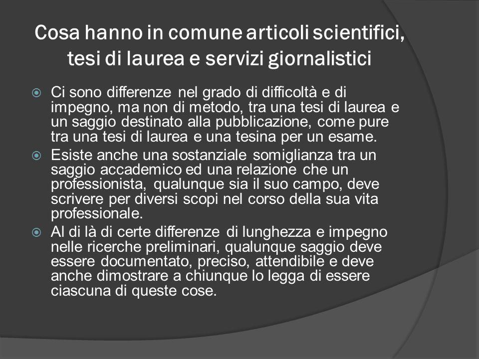 Cosa hanno in comune articoli scientifici, tesi di laurea e servizi giornalistici Ci sono differenze nel grado di difficoltà e di impegno, ma non di m