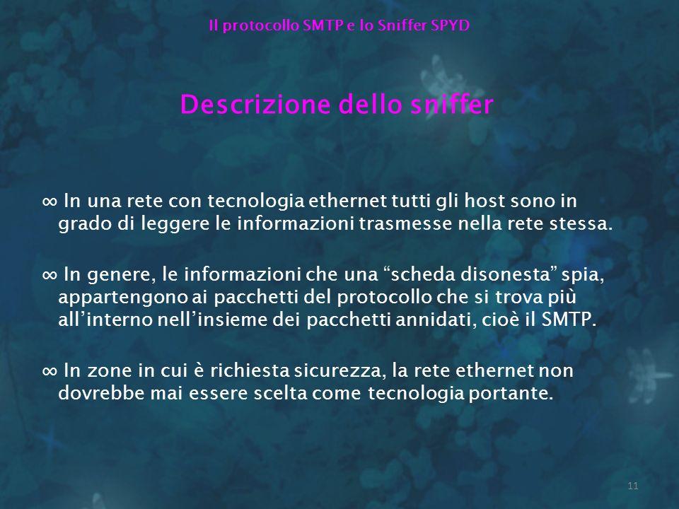 11 Il protocollo SMTP e lo Sniffer SPYD Descrizione dello sniffer In una rete con tecnologia ethernet tutti gli host sono in grado di leggere le infor