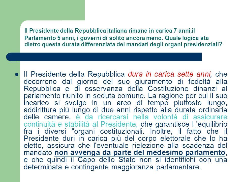 Il Presidente della Repubblica italiana rimane in carica 7 anni,il Parlamento 5 anni, i governi di solito ancora meno. Quale logica sta dietro questa
