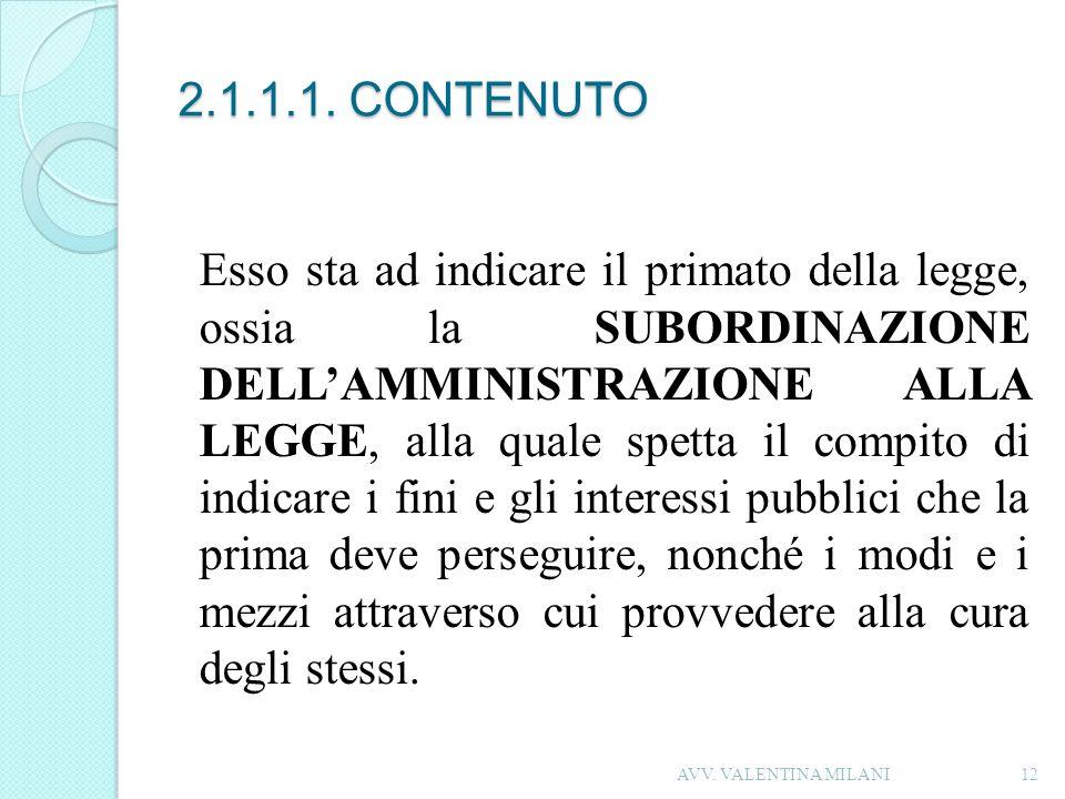 2.1.1.1. CONTENUTO Esso sta ad indicare il primato della legge, ossia la SUBORDINAZIONE DELLAMMINISTRAZIONE ALLA LEGGE, alla quale spetta il compito d