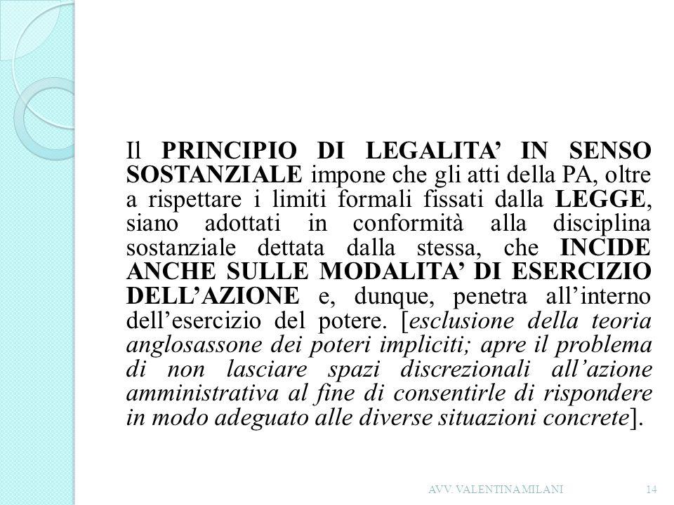 Il PRINCIPIO DI LEGALITA IN SENSO SOSTANZIALE impone che gli atti della PA, oltre a rispettare i limiti formali fissati dalla LEGGE, siano adottati in