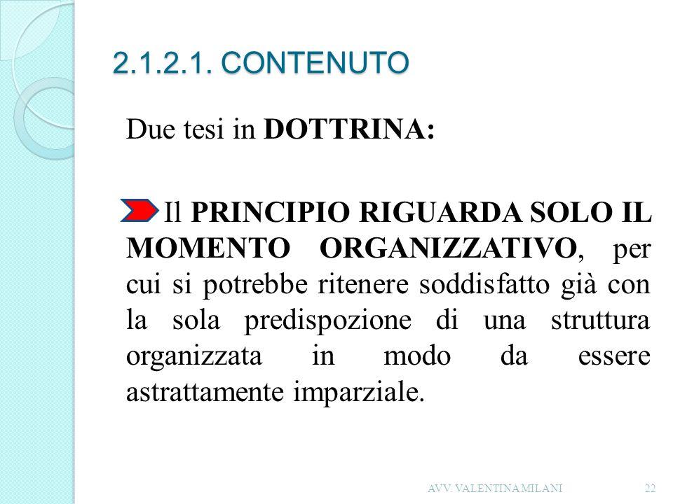 2.1.2.1. CONTENUTO Due tesi in DOTTRINA: Il PRINCIPIO RIGUARDA SOLO IL MOMENTO ORGANIZZATIVO, per cui si potrebbe ritenere soddisfatto già con la sola