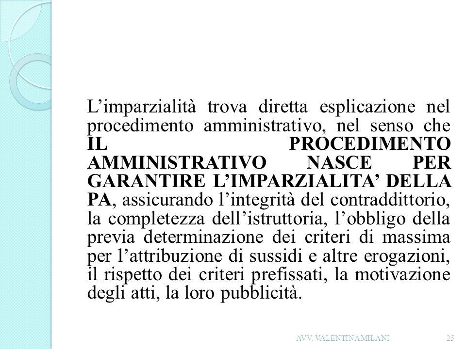 Limparzialità trova diretta esplicazione nel procedimento amministrativo, nel senso che IL PROCEDIMENTO AMMINISTRATIVO NASCE PER GARANTIRE LIMPARZIALI
