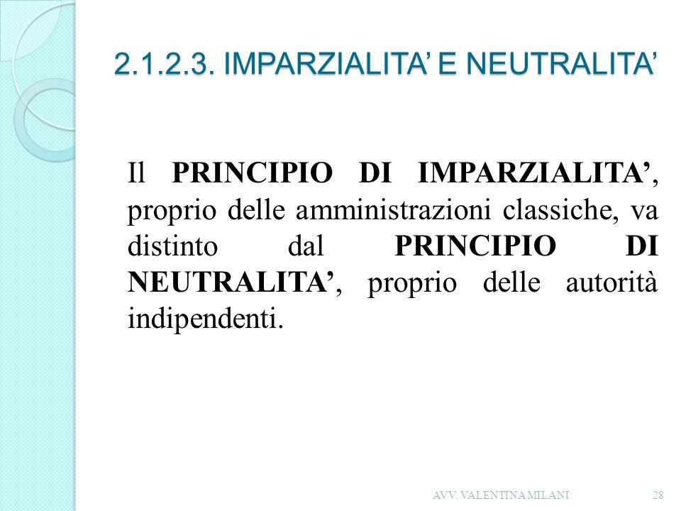 2.1.2.3. IMPARZIALITA E NEUTRALITA Il PRINCIPIO DI IMPARZIALITA, proprio delle amministrazioni classiche, va distinto dal PRINCIPIO DI NEUTRALITA, pro