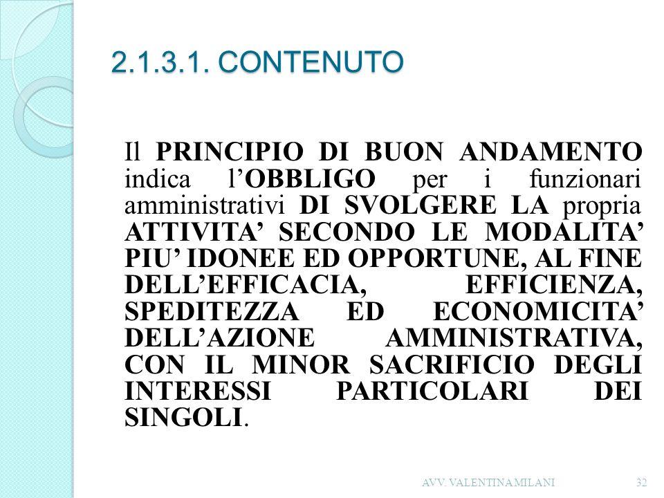 2.1.3.1. CONTENUTO Il PRINCIPIO DI BUON ANDAMENTO indica lOBBLIGO per i funzionari amministrativi DI SVOLGERE LA propria ATTIVITA SECONDO LE MODALITA