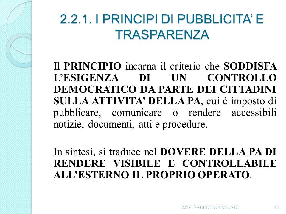 2.2.1. I PRINCIPI DI PUBBLICITA E TRASPARENZA Il PRINCIPIO incarna il criterio che SODDISFA LESIGENZA DI UN CONTROLLO DEMOCRATICO DA PARTE DEI CITTADI