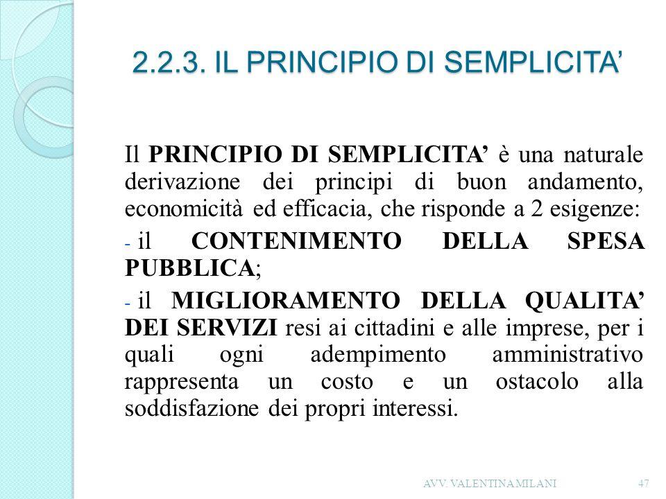 2.2.3. IL PRINCIPIO DI SEMPLICITA Il PRINCIPIO DI SEMPLICITA è una naturale derivazione dei principi di buon andamento, economicità ed efficacia, che