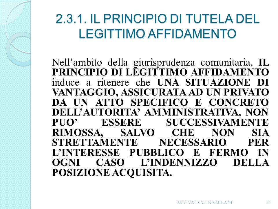 2.3.1. IL PRINCIPIO DI TUTELA DEL LEGITTIMO AFFIDAMENTO Nellambito della giurisprudenza comunitaria, IL PRINCIPIO DI LEGITTIMO AFFIDAMENTO induce a ri