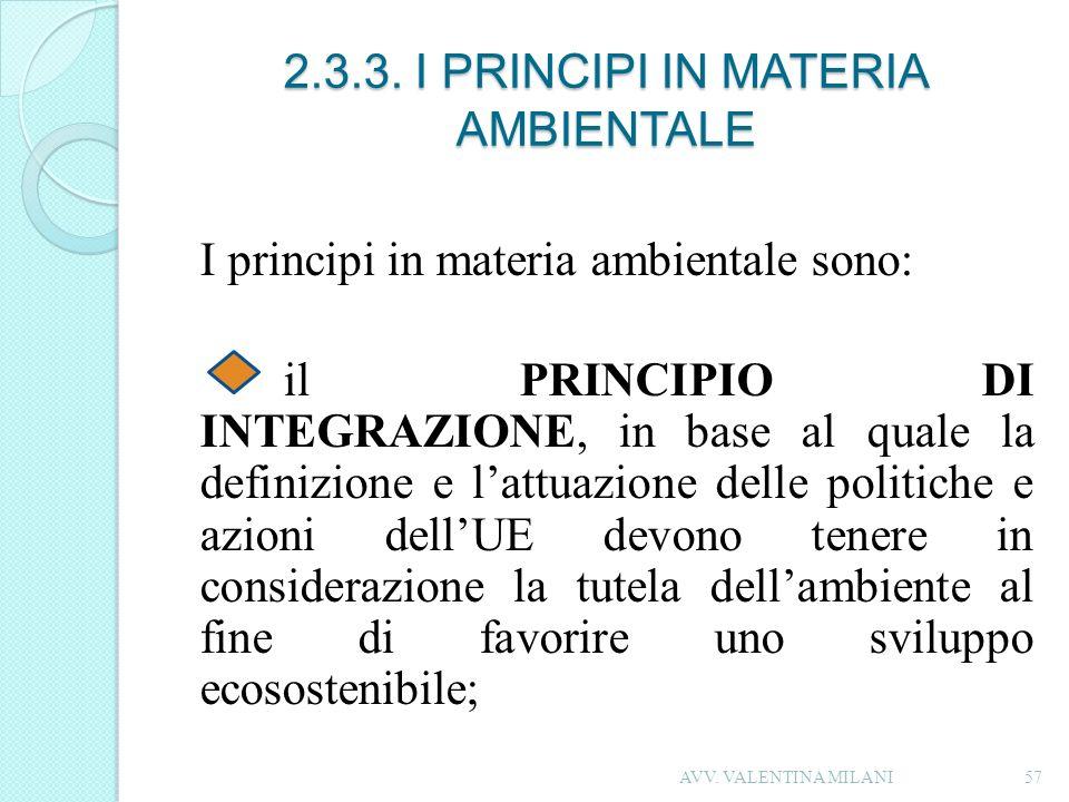 2.3.3. I PRINCIPI IN MATERIA AMBIENTALE I principi in materia ambientale sono: il PRINCIPIO DI INTEGRAZIONE, in base al quale la definizione e lattuaz