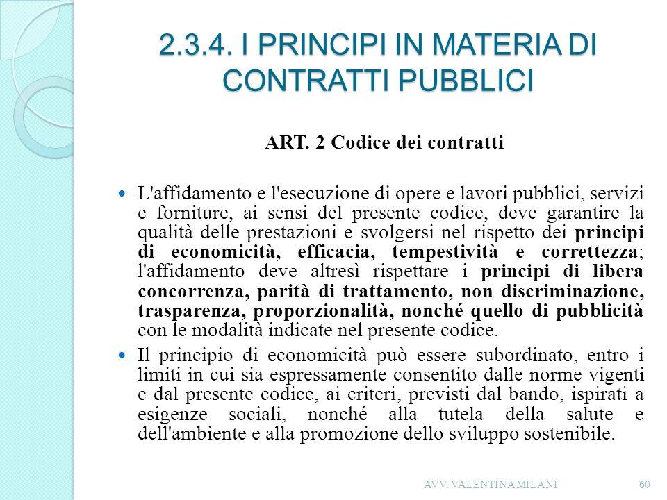 2.3.4. I PRINCIPI IN MATERIA DI CONTRATTI PUBBLICI ART. 2 Codice dei contratti L'affidamento e l'esecuzione di opere e lavori pubblici, servizi e forn