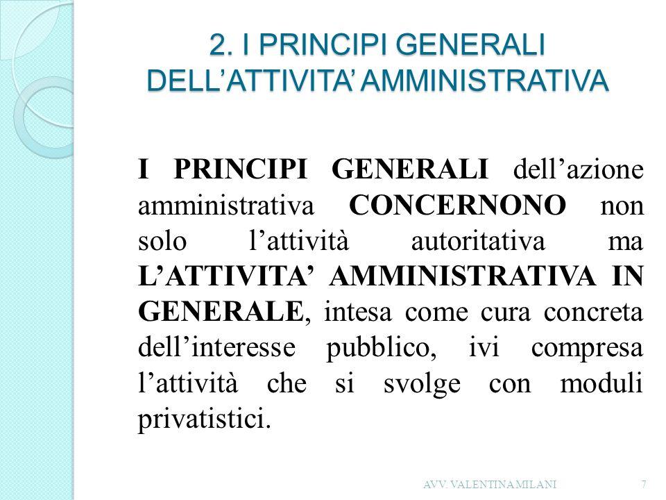 2. I PRINCIPI GENERALI DELLATTIVITA AMMINISTRATIVA I PRINCIPI GENERALI dellazione amministrativa CONCERNONO non solo lattività autoritativa ma LATTIVI