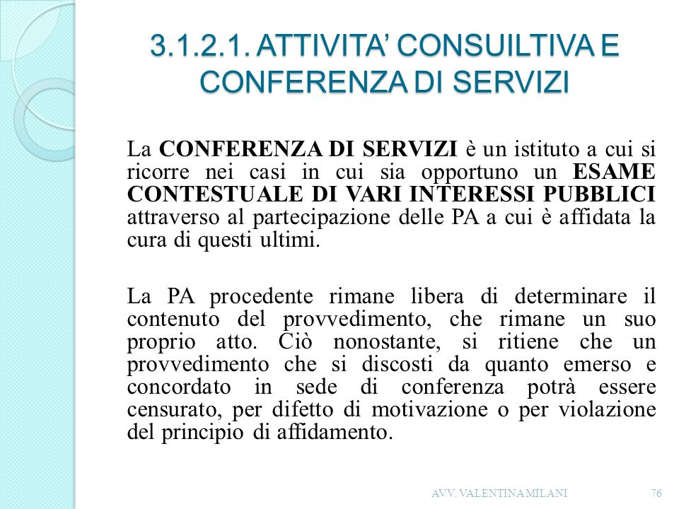 3.1.2.1. ATTIVITA CONSUILTIVA E CONFERENZA DI SERVIZI La CONFERENZA DI SERVIZI è un istituto a cui si ricorre nei casi in cui sia opportuno un ESAME C
