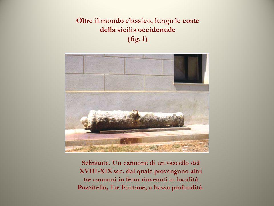 Oltre il mondo classico, lungo le coste della sicilia occidentale (fig. 1) Selinunte. Un cannone di un vascello del XVIII-XIX sec. dal quale provengon