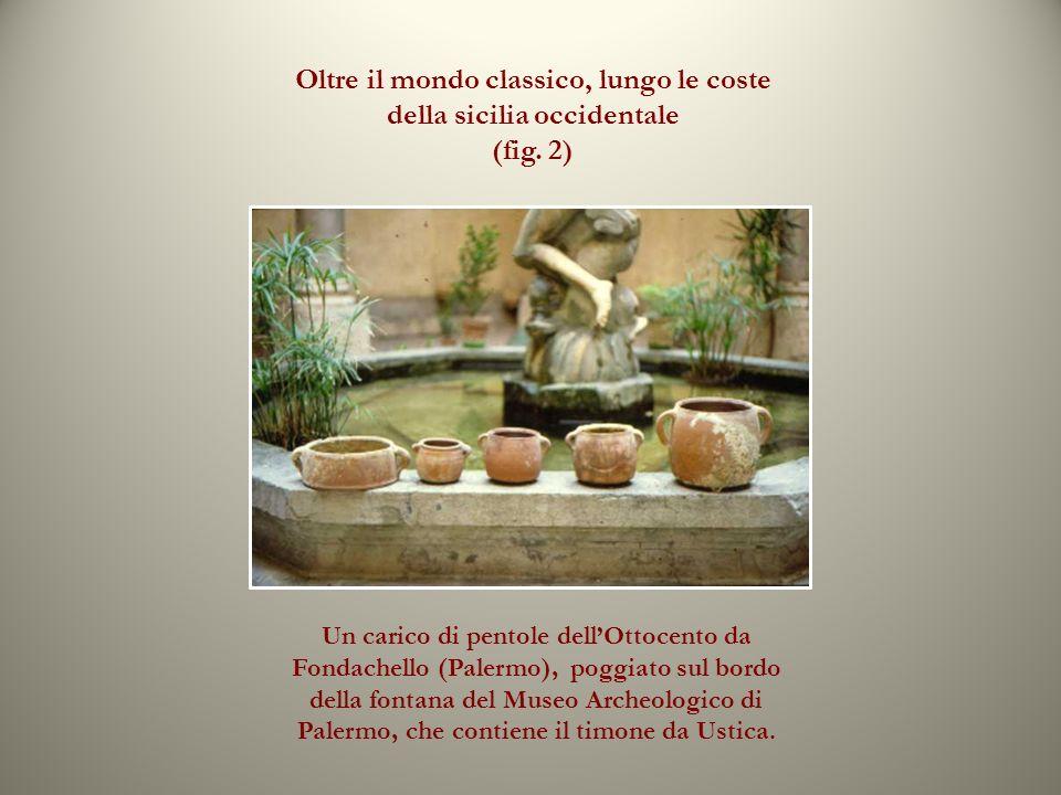Oltre il mondo classico, lungo le coste della sicilia occidentale (fig. 2) Un carico di pentole dellOttocento da Fondachello (Palermo), poggiato sul b
