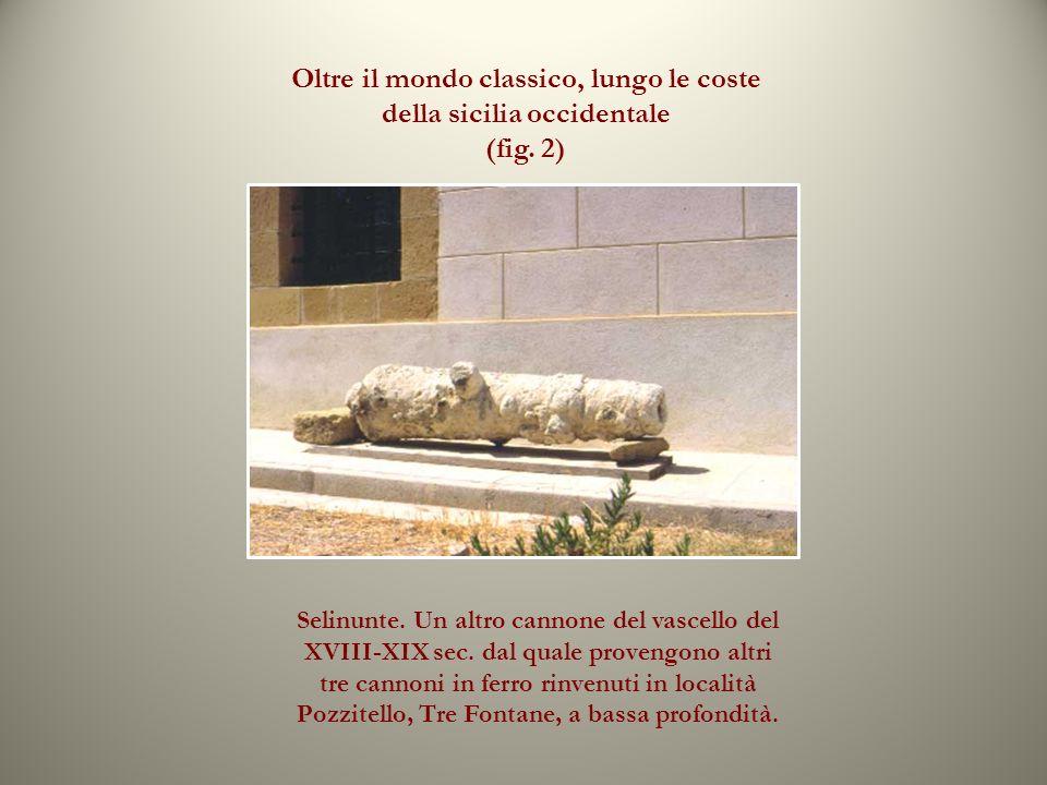 Oltre il mondo classico, lungo le coste della sicilia occidentale (fig. 2) Selinunte. Un altro cannone del vascello del XVIII-XIX sec. dal quale prove