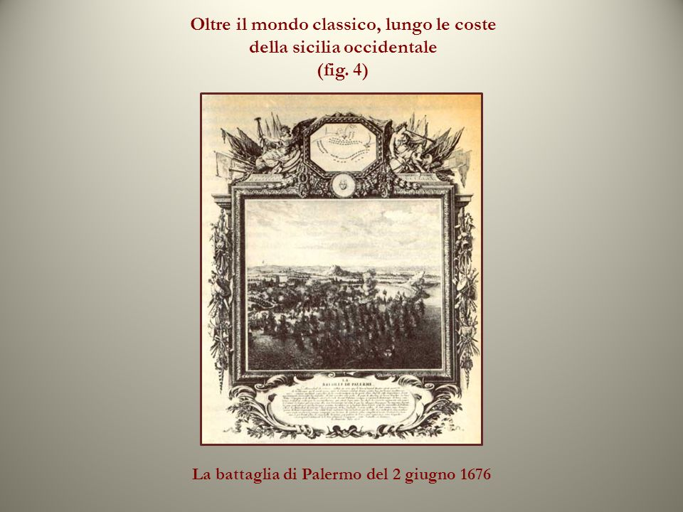 Oltre il mondo classico, lungo le coste della sicilia occidentale (fig. 4) La battaglia di Palermo del 2 giugno 1676