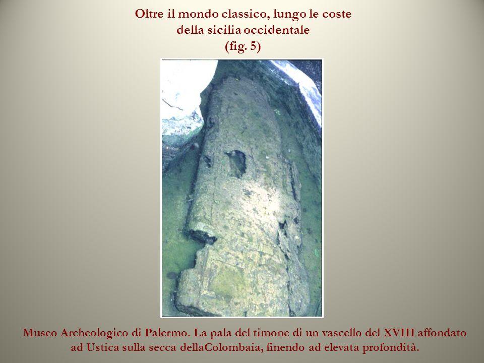 Oltre il mondo classico, lungo le coste della sicilia occidentale (fig. 5) Ad Ustica invece, sulla secca Colombaia, affondò finendo ad alta profondità