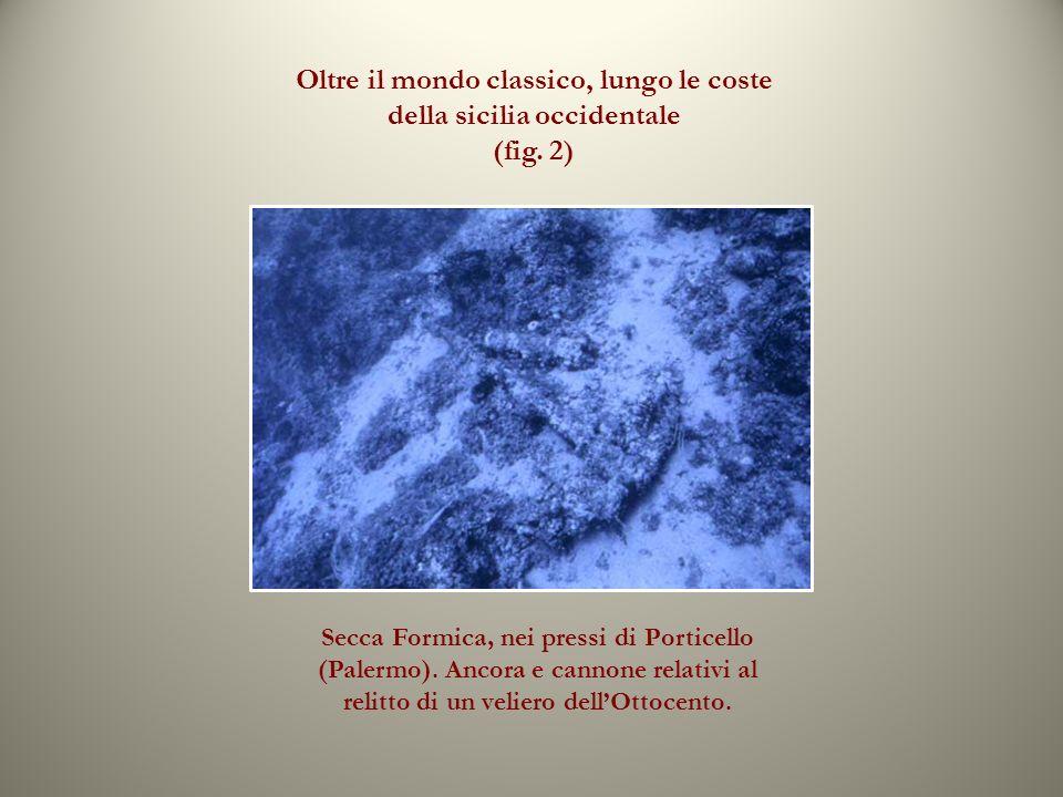Oltre il mondo classico, lungo le coste della sicilia occidentale (fig. 2) Secca Formica, nei pressi di Porticello (Palermo). Ancora e cannone relativ