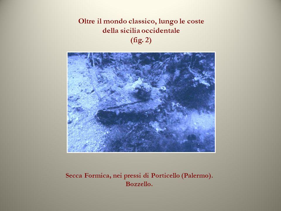 Oltre il mondo classico, lungo le coste della sicilia occidentale (fig. 2) Secca Formica, nei pressi di Porticello (Palermo). Bozzello.