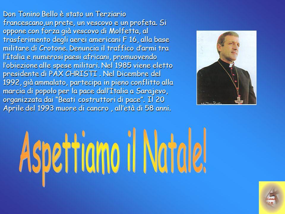 Don Tonino Bello è stato un Terziario francescano,un prete, un vescovo e un profeta. Si oppone con forza già vescovo di Molfetta, al trasferimento deg