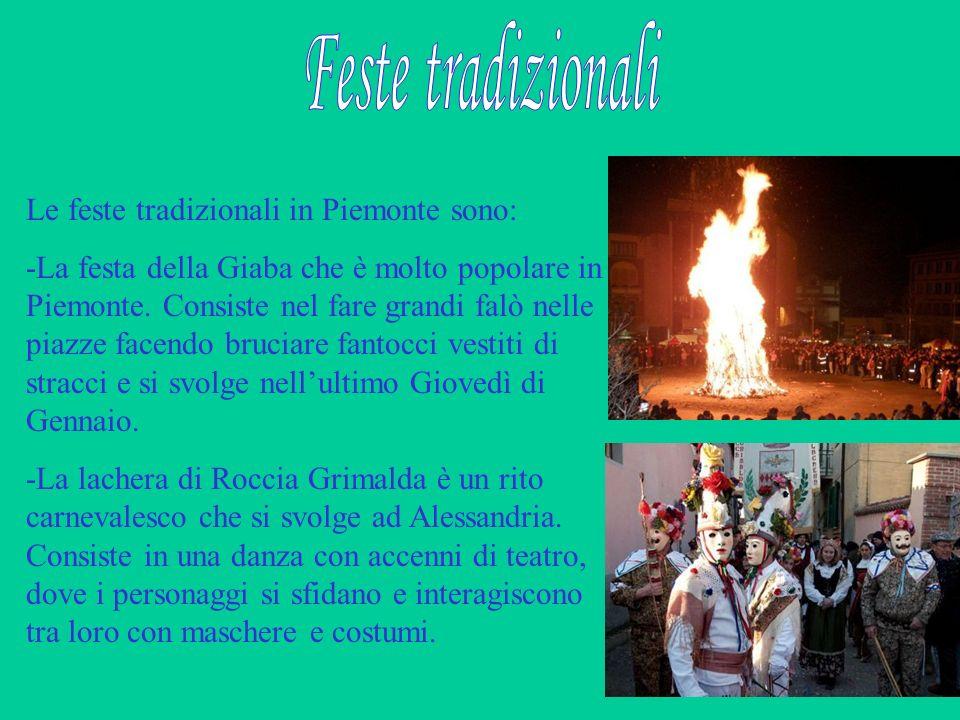 Le feste tradizionali in Piemonte sono: -La festa della Giaba che è molto popolare in Piemonte. Consiste nel fare grandi falò nelle piazze facendo bru