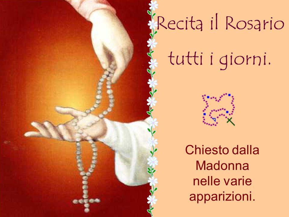 Recita il Rosario tutti i giorni. Chiesto dalla Madonna nelle varie apparizioni.