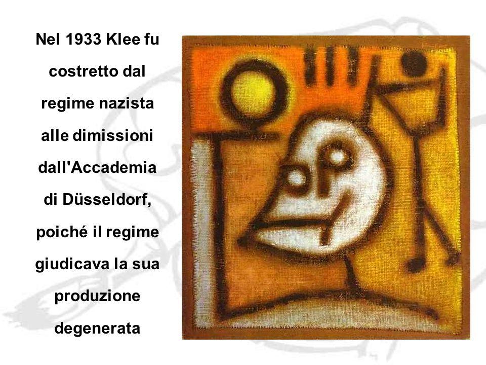 Nel 1933 Klee fu costretto dal regime nazista alle dimissioni dall Accademia di Düsseldorf, poiché il regime giudicava la sua produzione degenerata