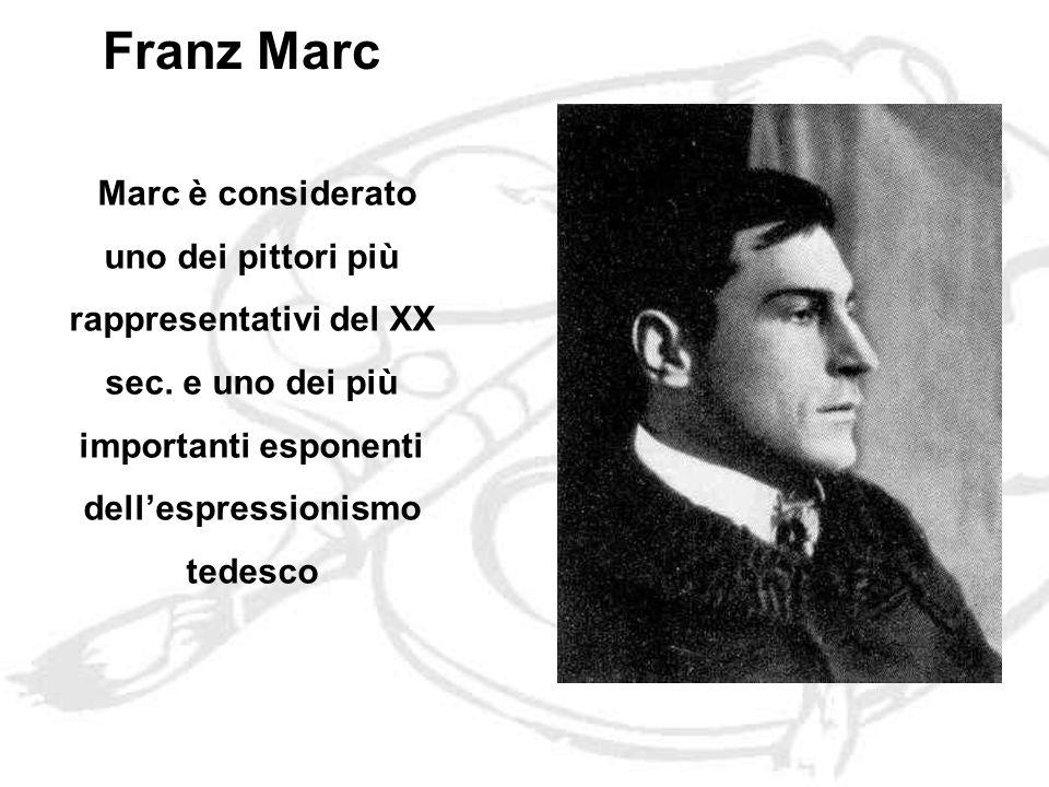 Franz Marc Marc è considerato uno dei pittori più rappresentativi del XX sec.